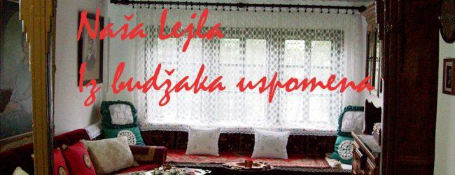 Naša Lejla: Iz budžaka uspomena